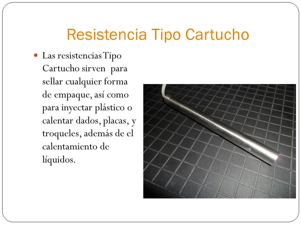 Resistencia Tipo Cartucho Las resistencias Tipo Cartucho sirven para sellar cualquier forma de empaque, así como para inyectar plástico o calentar dados, placas, y troqueles, además de el calentamiento de líquidos.