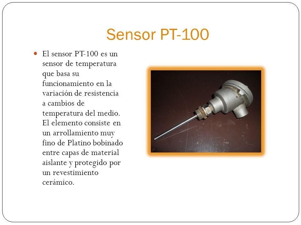 Sensor PT-100 El sensor PT-100 es un sensor de temperatura que basa su funcionamiento en la variación de resistencia a cambios de temperatura del medio.