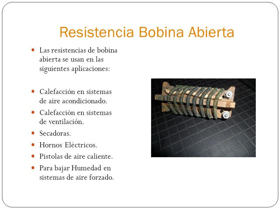 Resistencia Bobina Abierta Las resistencias de bobina abierta se usan en las siguientes aplicaciones: Calefacción en sistemas de aire acondicionado. C