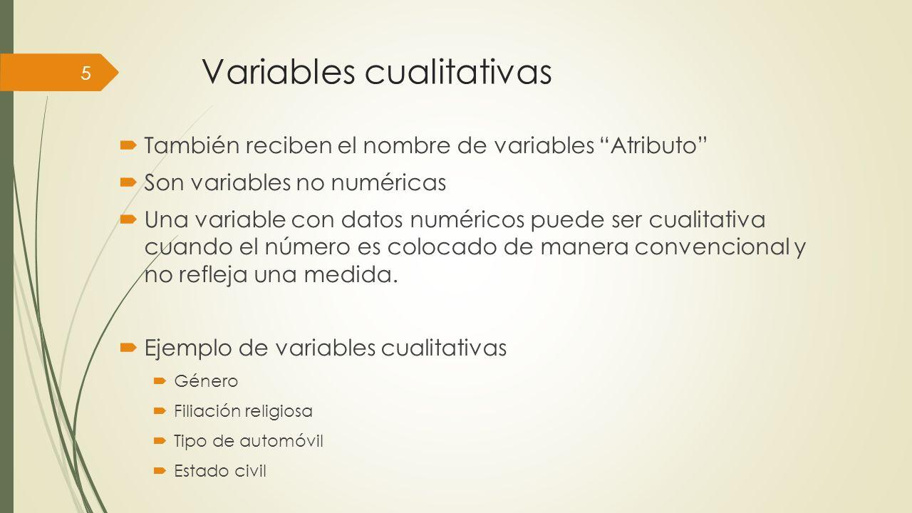 Variables cualitativas También reciben el nombre de variables Atributo Son variables no numéricas Una variable con datos numéricos puede ser cualitativa cuando el número es colocado de manera convencional y no refleja una medida.