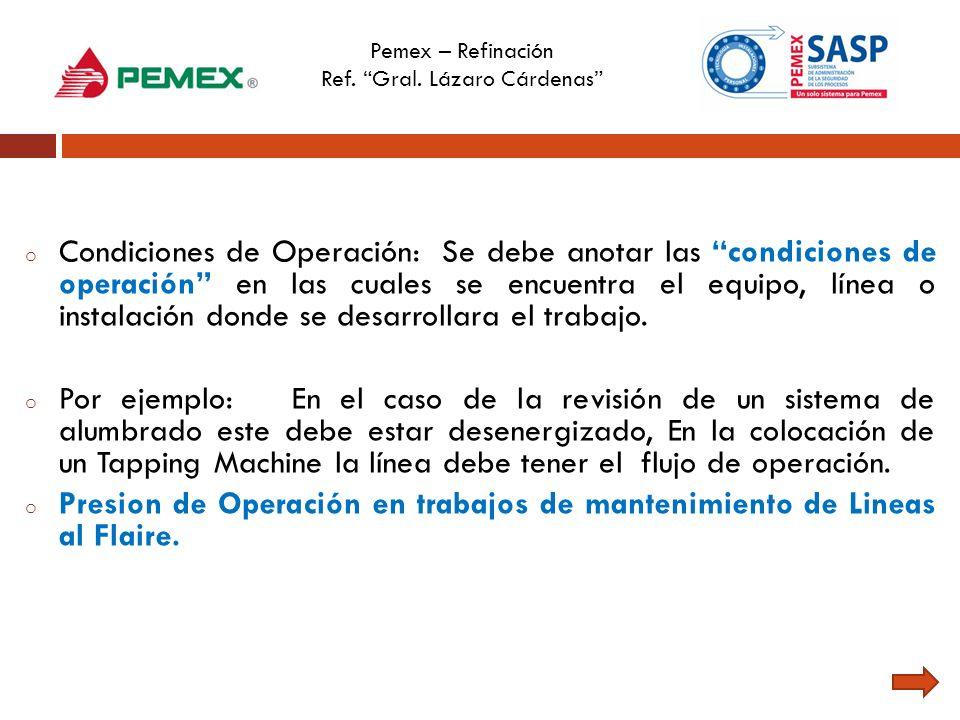 Pemex – Refinación Ref. Gral. Lázaro Cárdenas o Condiciones de Operación: Se debe anotar las condiciones de operación en las cuales se encuentra el eq
