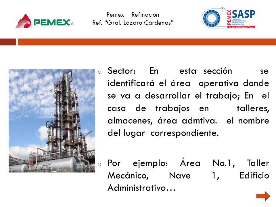 o Sector: En esta sección se identificará el área operativa donde se va a desarrollar el trabajo; En el caso de trabajos en talleres, almacenes, área