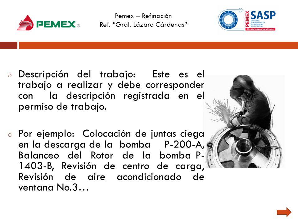 Pemex – Refinación Ref. Gral. Lázaro Cárdenas o Descripción del trabajo: Este es el trabajo a realizar y debe corresponder con la descripción registra