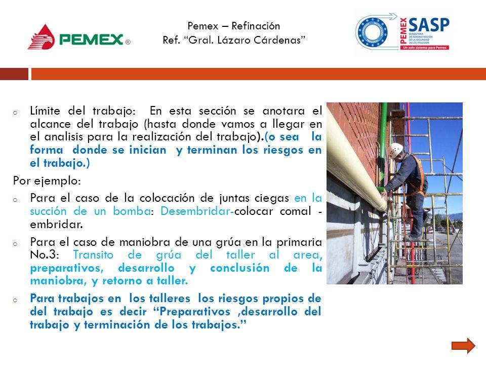 Pemex – Refinación Ref. Gral. Lázaro Cárdenas o Límite del trabajo: En esta sección se anotara el alcance del trabajo (hasta donde vamos a llegar en e