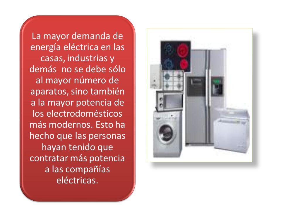 La mayor demanda de energía eléctrica en las casas, industrias y demás no se debe sólo al mayor número de aparatos, sino también a la mayor potencia d