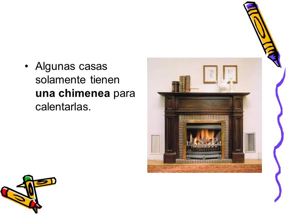 Algunas casas solamente tienen una chimenea para calentarlas.