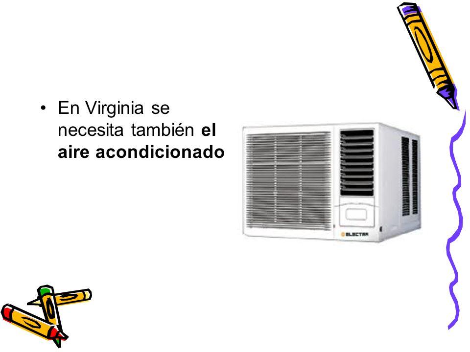 En Virginia se necesita también el aire acondicionado
