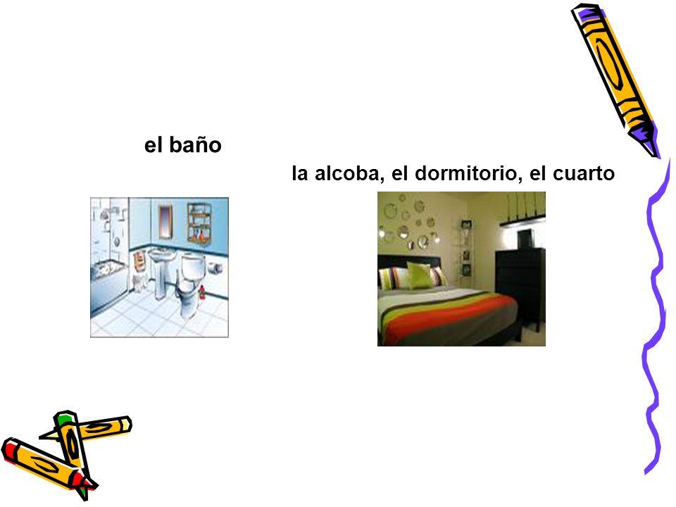 el baño la alcoba, el dormitorio, el cuarto