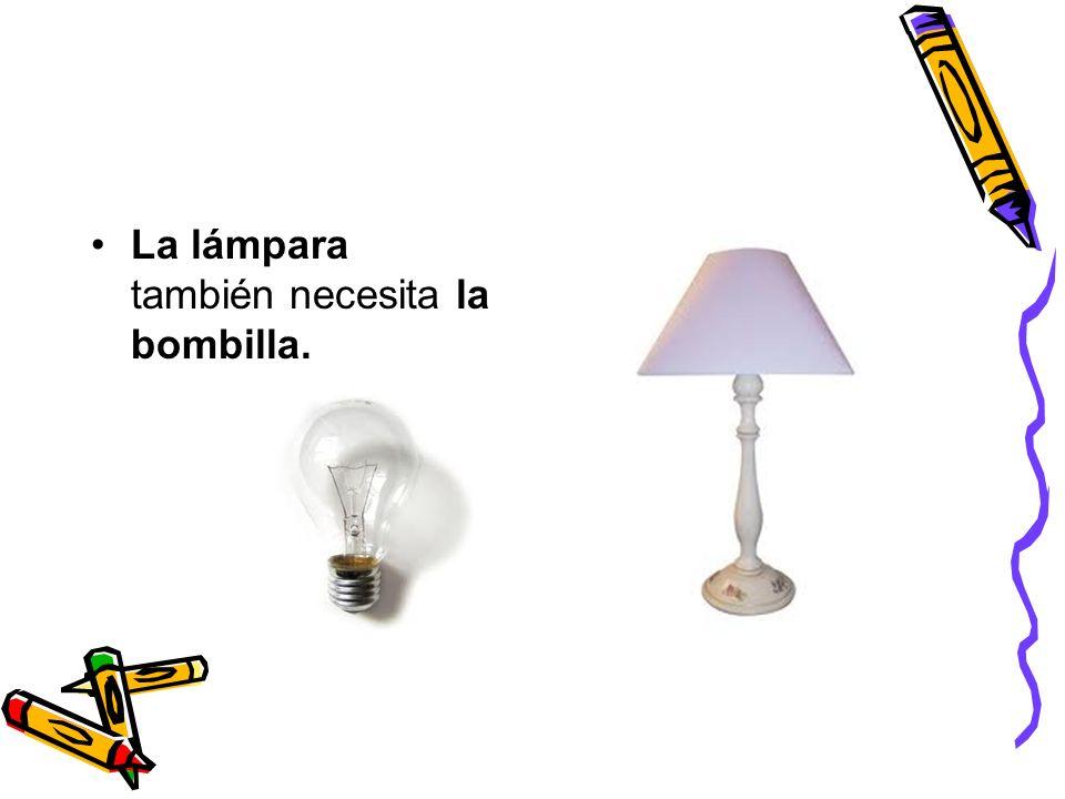 La lámpara también necesita la bombilla.