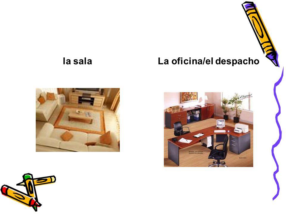 la salaLa oficina/el despacho