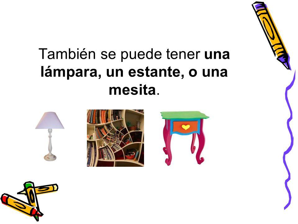 También se puede tener una lámpara, un estante, o una mesita.