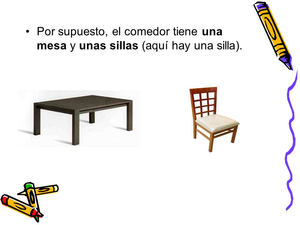 Por supuesto, el comedor tiene una mesa y unas sillas (aquí hay una silla).