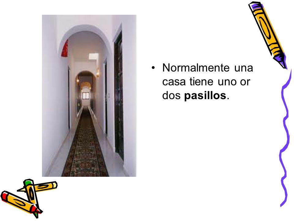 Normalmente una casa tiene uno or dos pasillos.