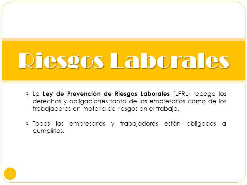 Riesgos Laborales La Ley de Prevención de Riesgos Laborales (LPRL) recoge los derechos y obligaciones tanto de los empresarios como de los trabajadore