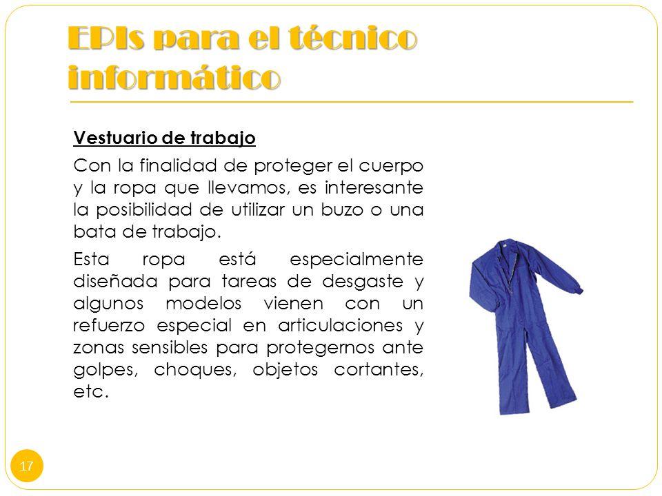 EPIs para el técnico informático Vestuario de trabajo Con la finalidad de proteger el cuerpo y la ropa que llevamos, es interesante la posibilidad de