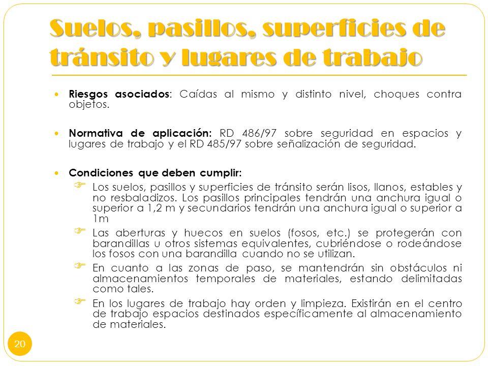 Suelos, pasillos, superficies de tránsito y lugares de trabajo Riesgos asociados : Caídas al mismo y distinto nivel, choques contra objetos. Normativa