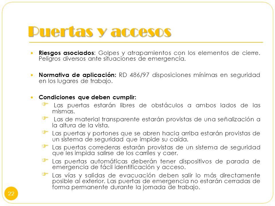 Puertas y accesos Riesgos asociados : Golpes y atrapamientos con los elementos de cierre. Peligros diversos ante situaciones de emergencia. Normativa