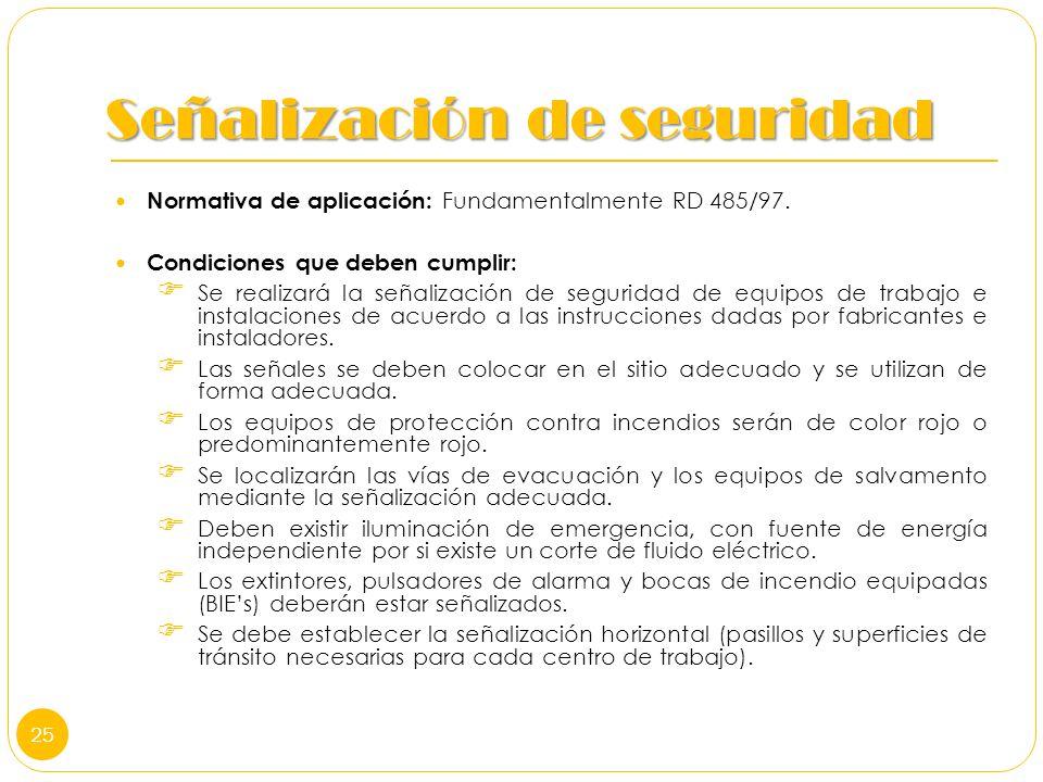 Señalización de seguridad Normativa de aplicación: Fundamentalmente RD 485/97. Condiciones que deben cumplir: Se realizará la señalización de segurida