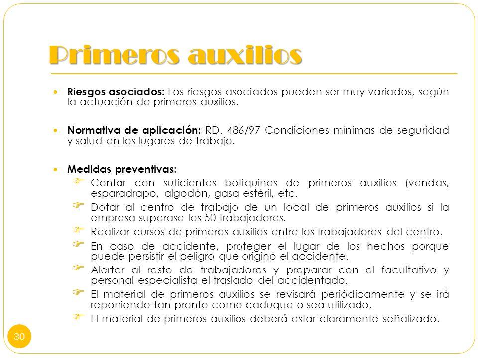 Primeros auxilios Riesgos asociados: Los riesgos asociados pueden ser muy variados, según la actuación de primeros auxilios. Normativa de aplicación: