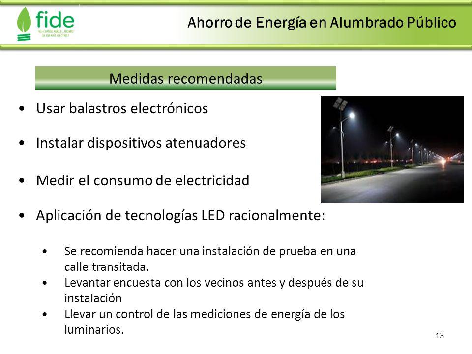 13 Medidas recomendadas Usar balastros electrónicos Instalar dispositivos atenuadores Medir el consumo de electricidad Aplicación de tecnologías LED r