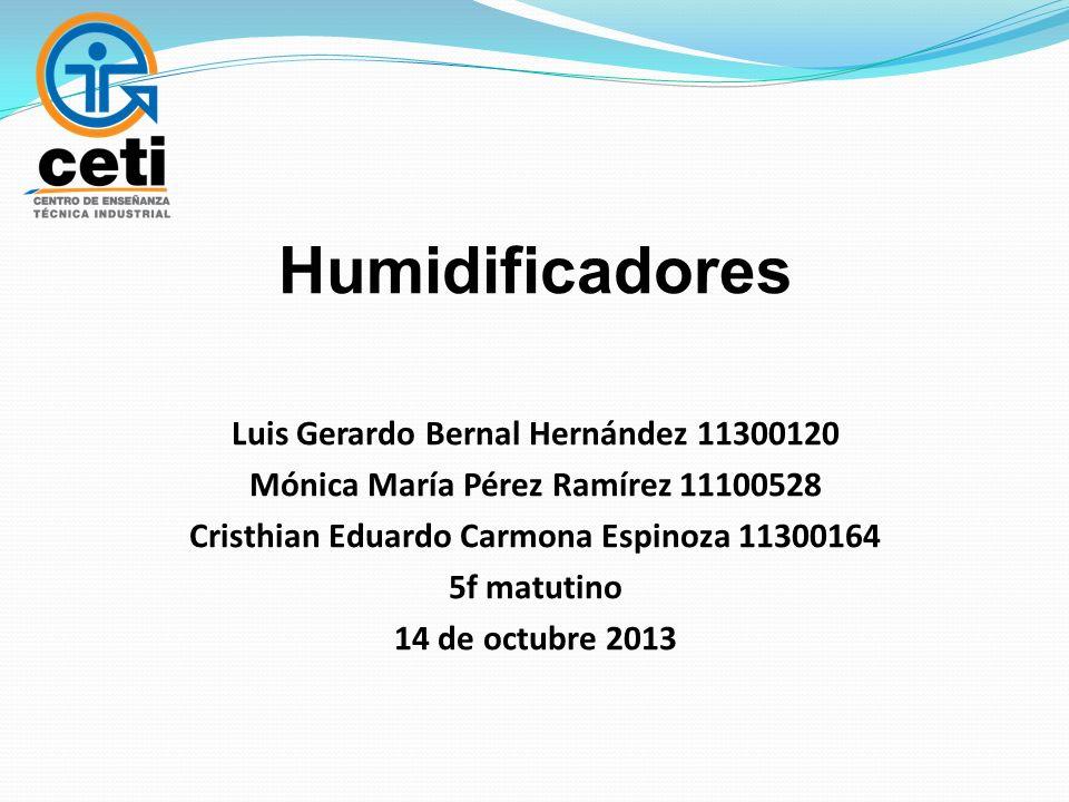 Humidificadores Luis Gerardo Bernal Hernández 11300120 Mónica María Pérez Ramírez 11100528 Cristhian Eduardo Carmona Espinoza 11300164 5f matutino 14