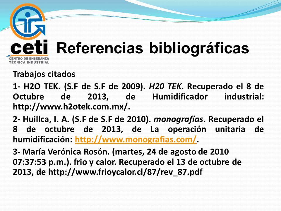 Referencias bibliográficas Trabajos citados 1- H2O TEK. (S.F de S.F de 2009). H20 TEK. Recuperado el 8 de Octubre de 2013, de Humidificador industrial