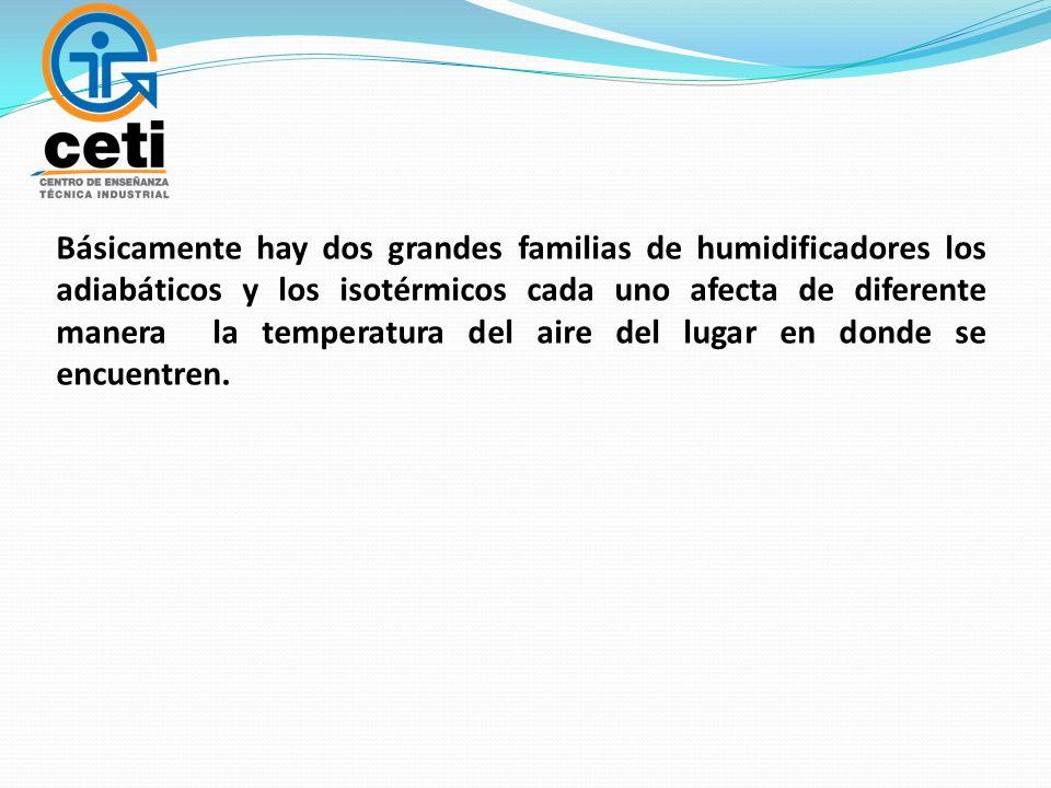 Básicamente hay dos grandes familias de humidificadores los adiabáticos y los isotérmicos cada uno afecta de diferente manera la temperatura del aire