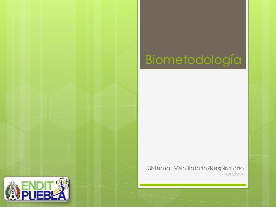 Biometodología Sistema Ventilatorio/Respiratorio 08/02/2010