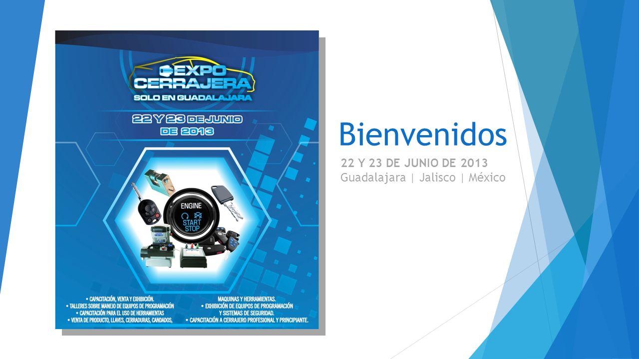 Bienvenidos 22 Y 23 DE JUNIO DE 2013 Guadalajara | Jalisco | México