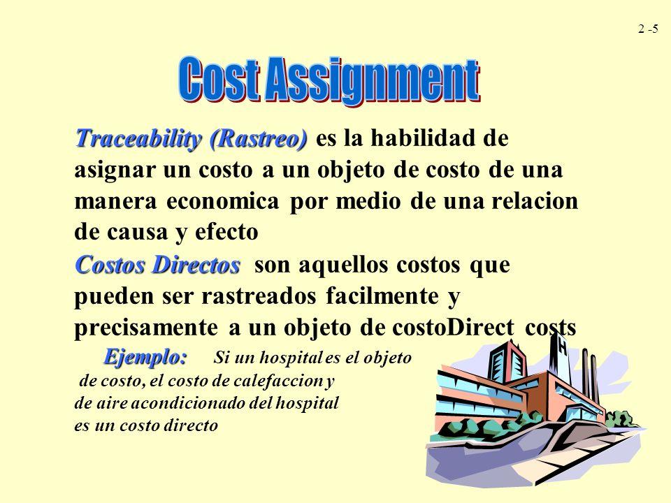 2 -5 Traceability (Rastreo) Traceability (Rastreo) es la habilidad de asignar un costo a un objeto de costo de una manera economica por medio de una r