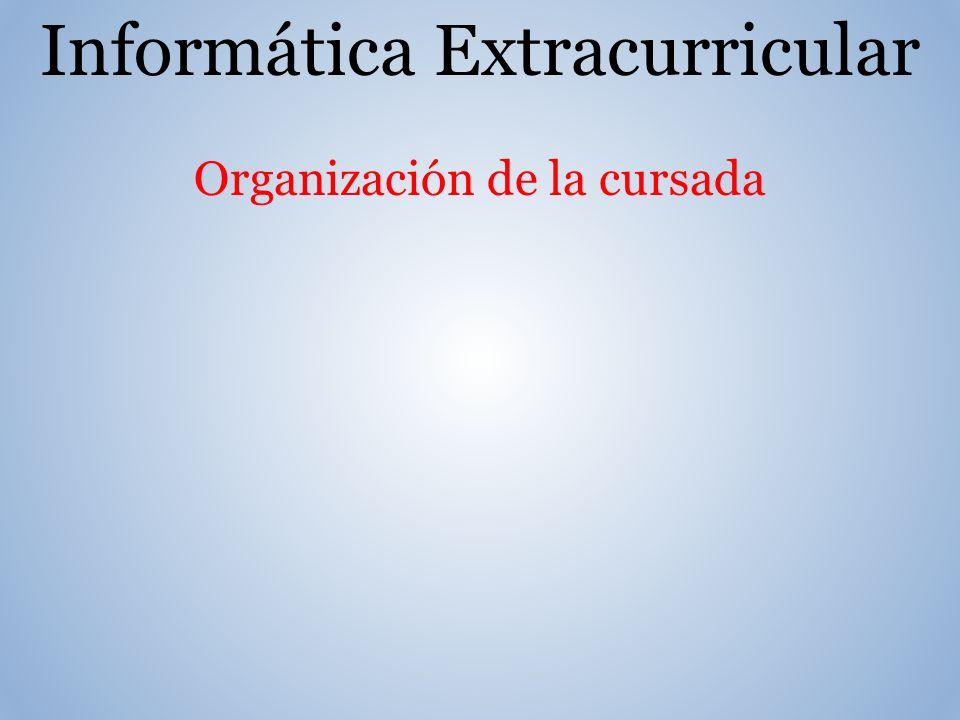 Informática Extracurricular Organización de la cursada