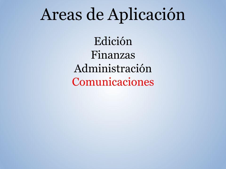 Areas de Aplicación Edición Finanzas Administración Comunicaciones
