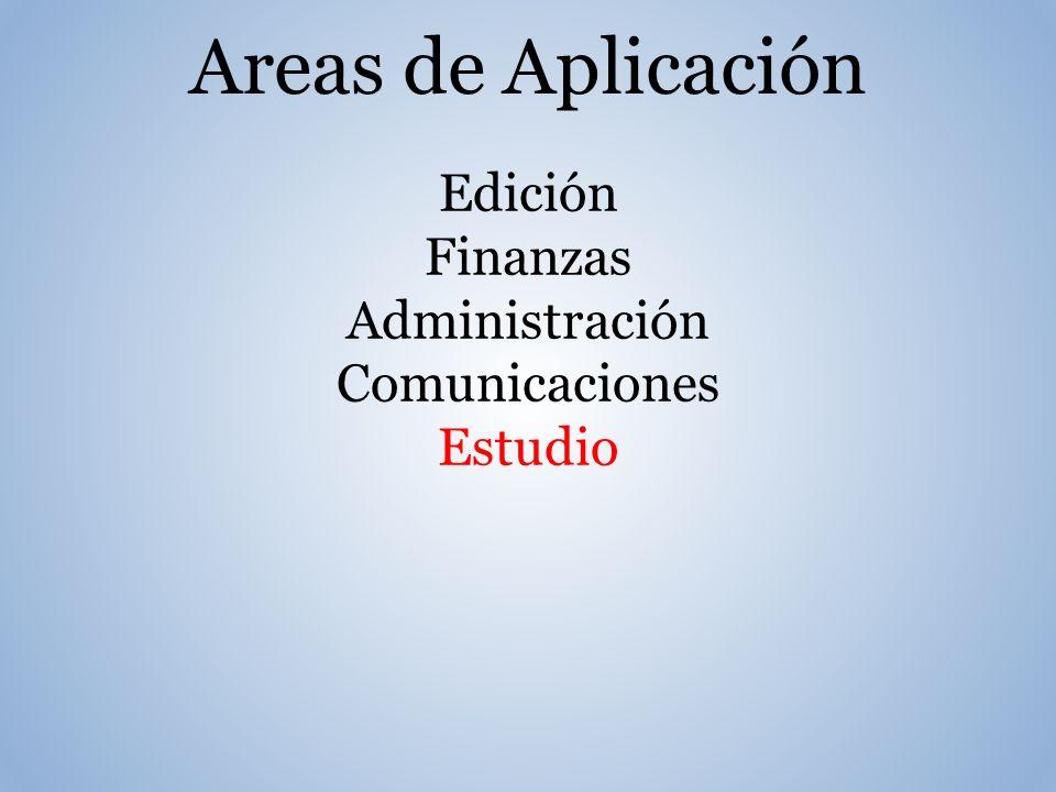 Areas de Aplicación Edición Finanzas Administración Comunicaciones Estudio