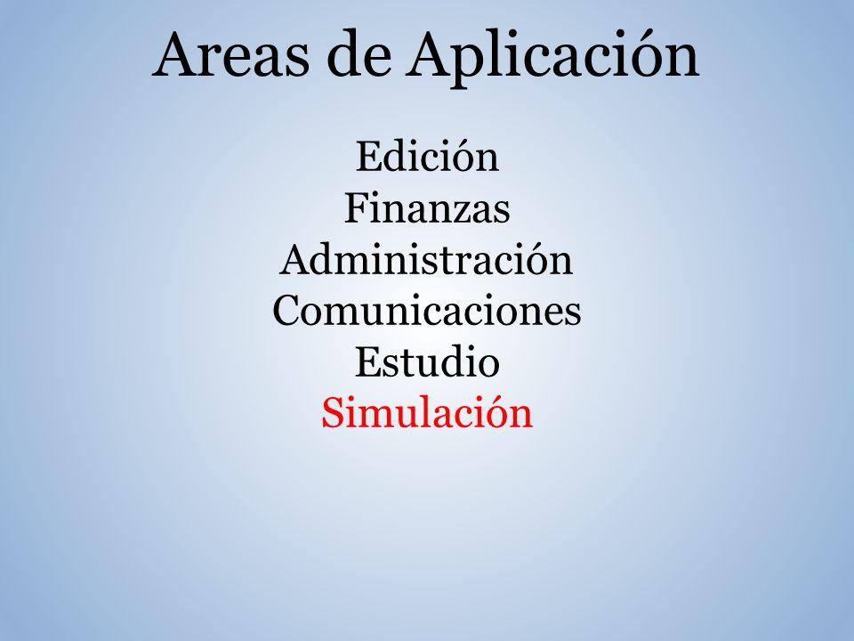 Areas de Aplicación Edición Finanzas Administración Comunicaciones Estudio Simulación
