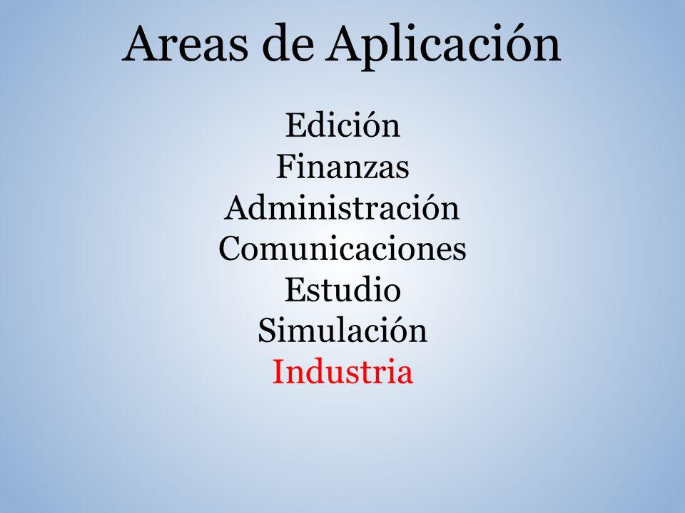 Areas de Aplicación Edición Finanzas Administración Comunicaciones Estudio Simulación Industria