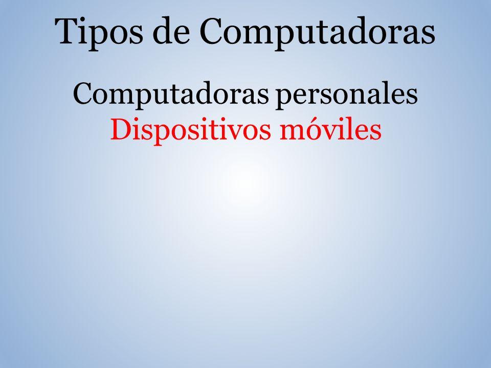 Tipos de Computadoras Computadoras personales Dispositivos móviles