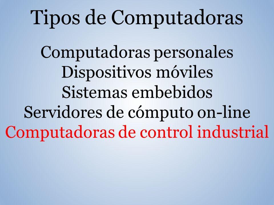 Tipos de Computadoras Computadoras personales Dispositivos móviles Sistemas embebidos Servidores de cómputo on-line Computadoras de control industrial