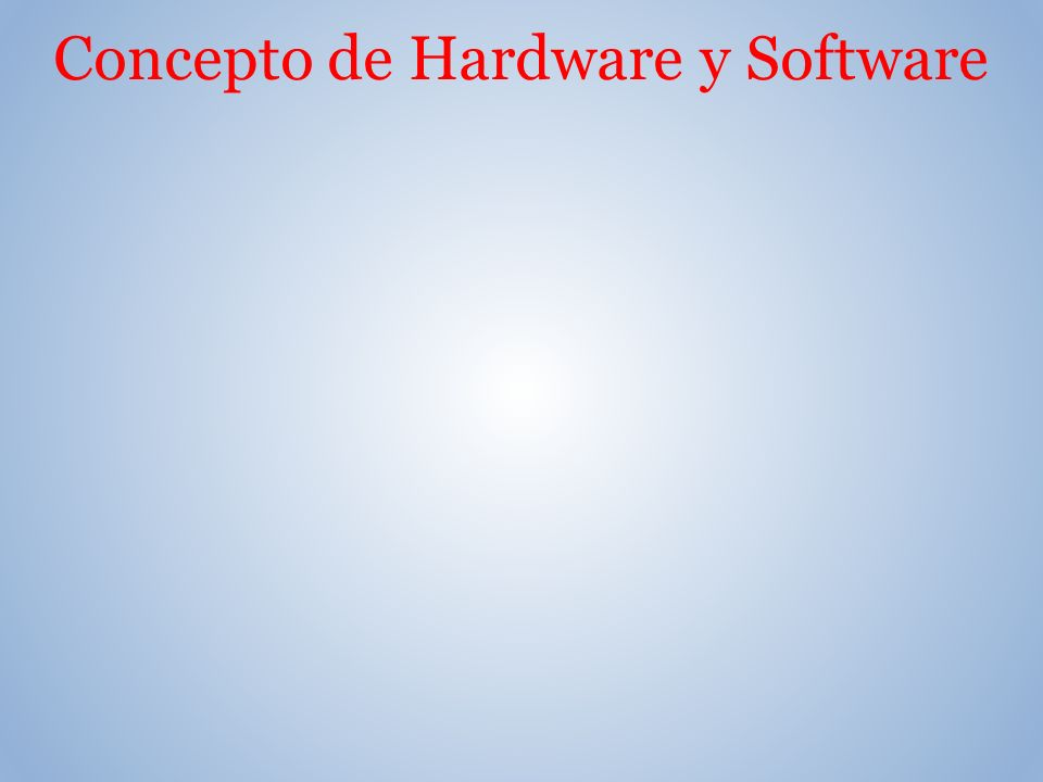 Concepto de Hardware y Software