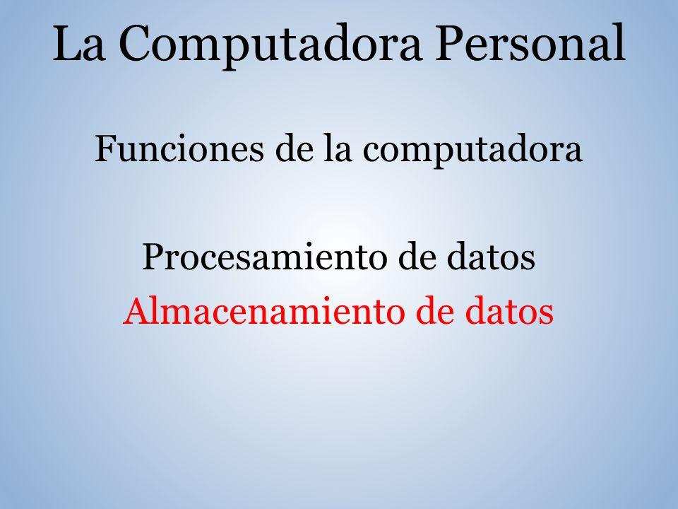 La Computadora Personal Funciones de la computadora Procesamiento de datos Almacenamiento de datos