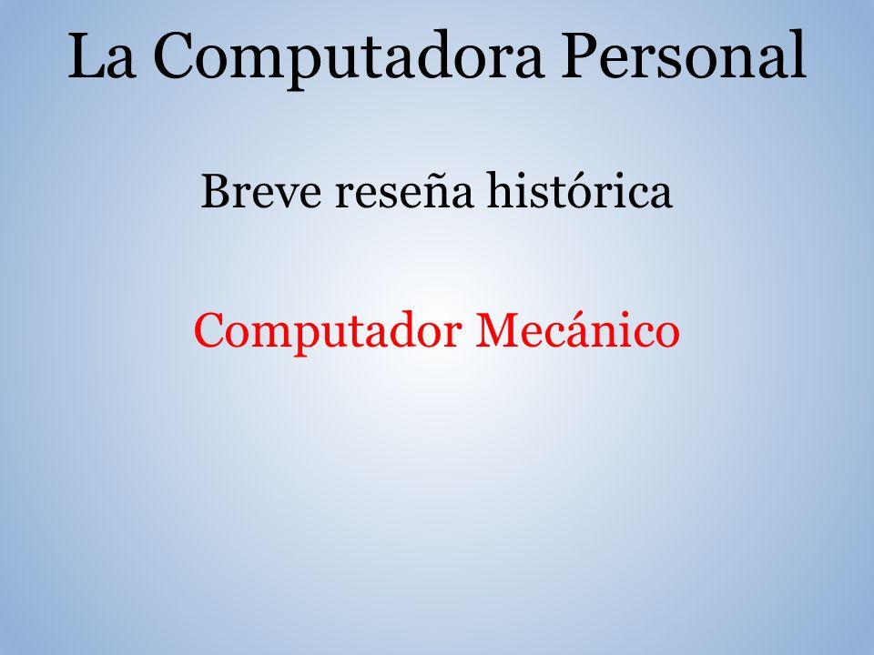 La Computadora Personal Breve reseña histórica Computador Mecánico