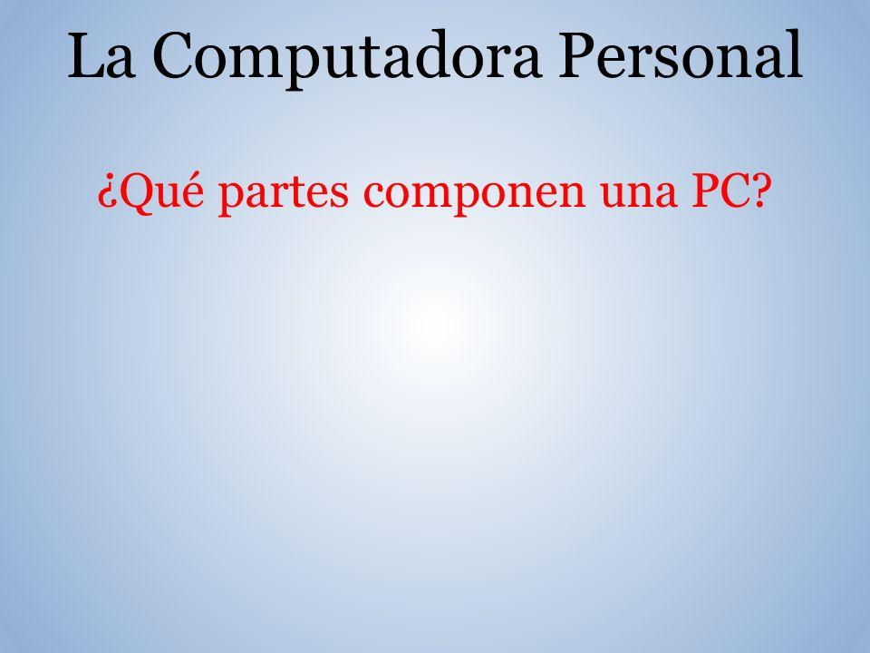 La Computadora Personal ¿Qué partes componen una PC