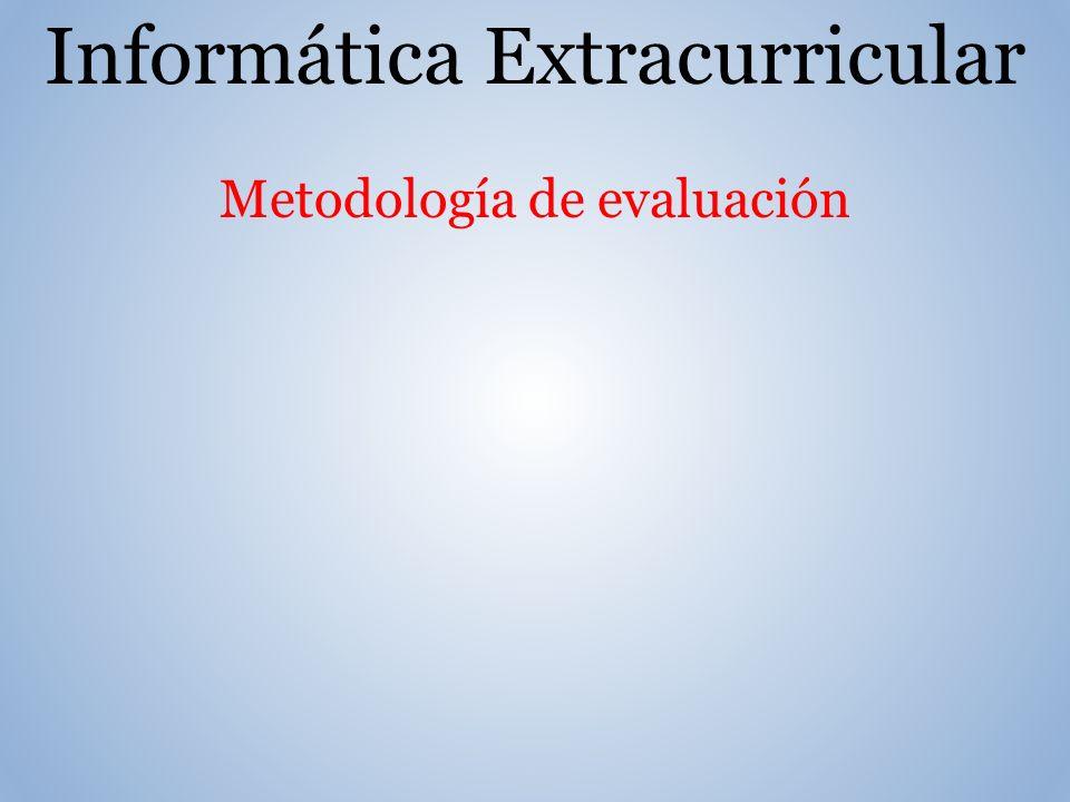 Informática Extracurricular Metodología de evaluación