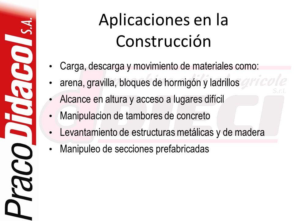 Aplicaciones en la Construcción Carga, descarga y movimiento de materiales como: arena, gravilla, bloques de hormigón y ladrillos Alcance en altura y