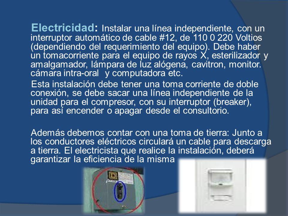 Electricidad: Instalar una línea independiente, con un interruptor automático de cable #12, de 110 0 220 Voltios (dependiendo del requerimiento del eq