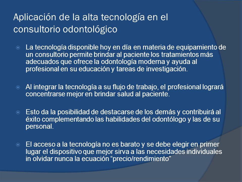 Aplicación de la alta tecnología en el consultorio odontológico La tecnología disponible hoy en día en materia de equipamiento de un consultorio permi