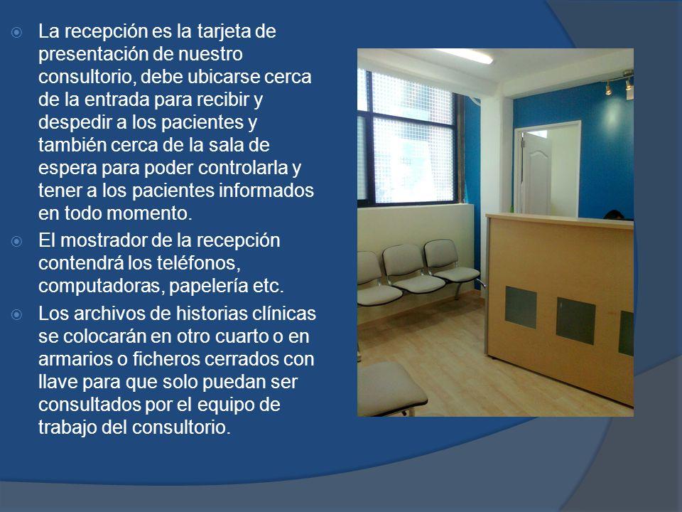 La recepción es la tarjeta de presentación de nuestro consultorio, debe ubicarse cerca de la entrada para recibir y despedir a los pacientes y también