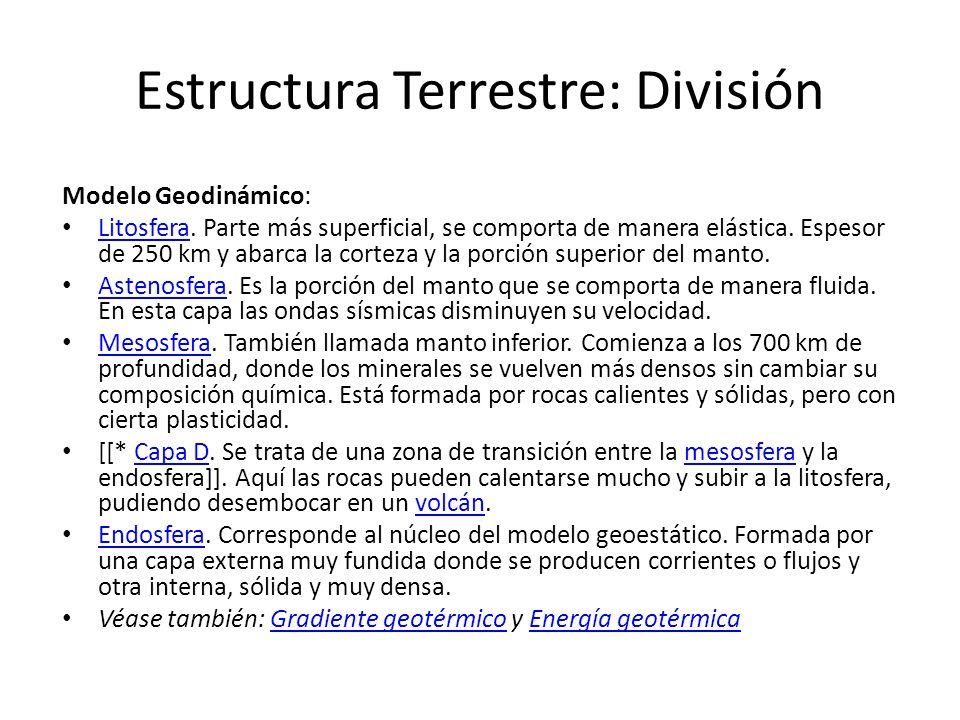 Estructura Terrestre: División Modelo Geodinámico: Litosfera. Parte más superficial, se comporta de manera elástica. Espesor de 250 km y abarca la cor