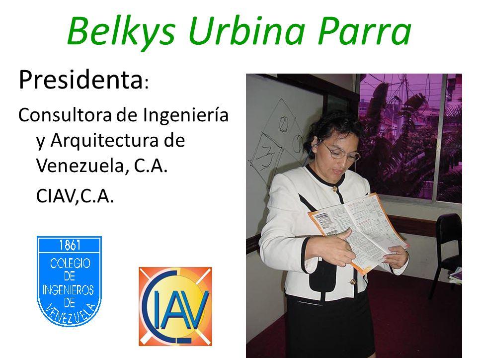 Belkys Urbina Parra Presidenta : Consultora de Ingeniería y Arquitectura de Venezuela, C.A. CIAV,C.A.