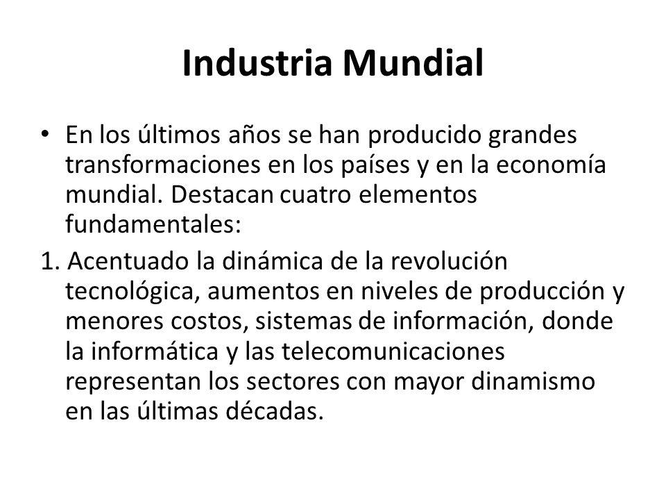 Industria Mundial En los últimos años se han producido grandes transformaciones en los países y en la economía mundial. Destacan cuatro elementos fund