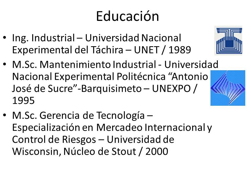 Educación Ing. Industrial – Universidad Nacional Experimental del Táchira – UNET / 1989 M.Sc. Mantenimiento Industrial - Universidad Nacional Experime